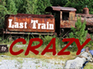 Last Train To Crazy